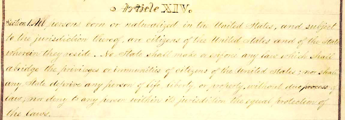14th Amendment of the United States Constitution, section 1. (National Archives of the United States.)